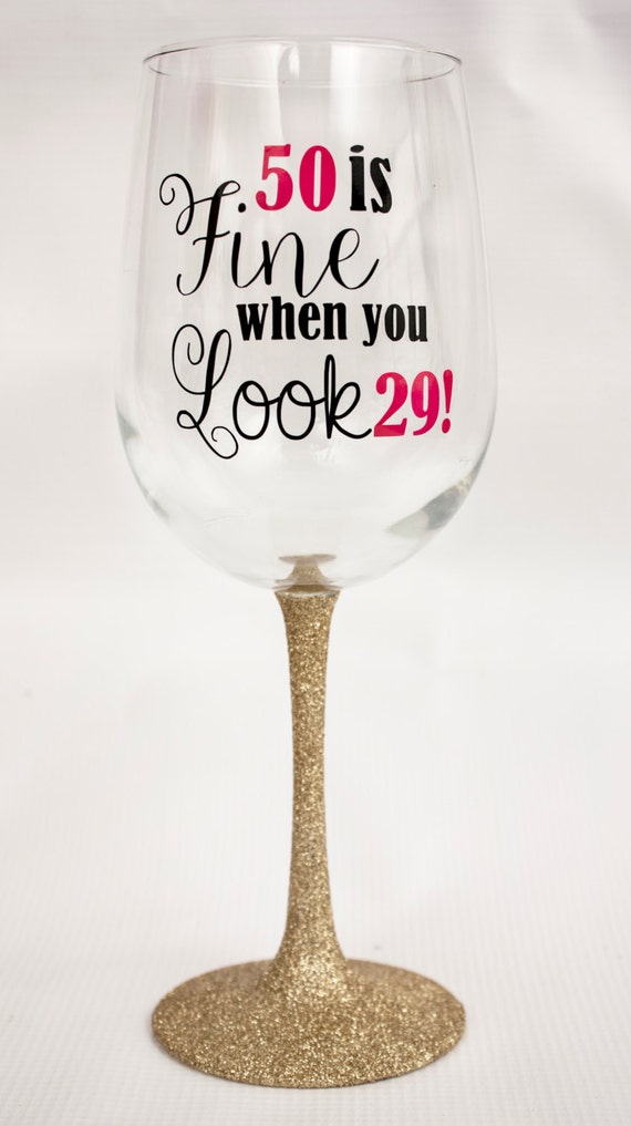 50 is Fine When You Look 29! Glitter Dipped Wine Glass/Birthday Gift/Birthday Party/Gold, Pink, and Black