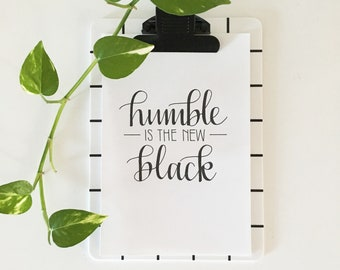 Humble is the new black hand lettered black and white art print