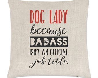 Dog Lady Because Badass Isn't An Official Job Title Linen Cushion Cover