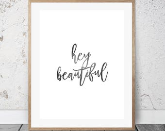 Inspirational Quote - INSTANT DOWNLOAD Printable Wall Art - Hey Beautiful