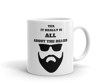 Yes, It Really Is ALL About the Beard Ceramic Coffee Cup Tea Mug