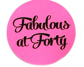 40th Birthday Stickers, Fabulous at Forty - Round 1 1/2 Inch Handmade Stickers, Set of 12 Pulsar Pink or Your Color Choice