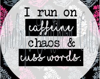 I Run On Caffeine Chaos & Cusswords - SVG EPS DXF