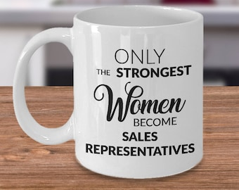 Gifts for Sales Representatives - Saleswoman Mug - Only the Strongest Women Become Sales Representatives Coffee Mug