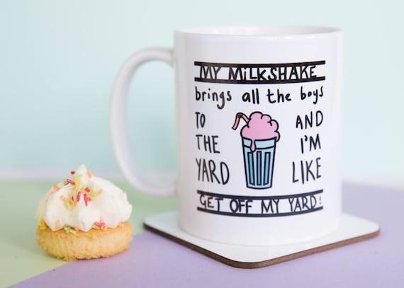 My Milkshake brings all the boys to the yard and I'm like get off my yard coffee mug
