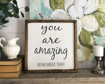 You are amazing remember that sign