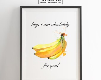 Hey, I am absolutely bananas for you! Cute Fruit Pun Printable Watercolor  // Wall Art Decor - INSTANT DOWNLOAD Print