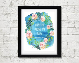 Leave Me Alone I'm Busy // Funny // Art Print