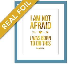 I Am Not Afraid I Was Born To Do This - Gold Foil Art - Inspirational Motivational Poster - Typography - Gold Quotation Print - Joan of Arc
