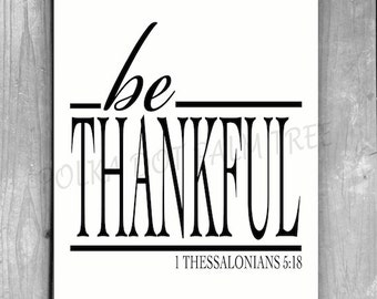 INSTANT DOWNLOAD Be Thankful 1 Thessalonians 5:18 Bible Verse Scripture Thanksgiving Word Art Wall Art White Black 8 X 10 Printable PDF