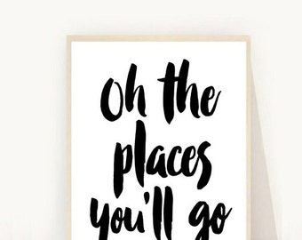 Typography Print, Printable Wall Art, Oh the Places You'll Go, Wall Art, Black and White, Typography Art, Inspirational Quote, Downloadable