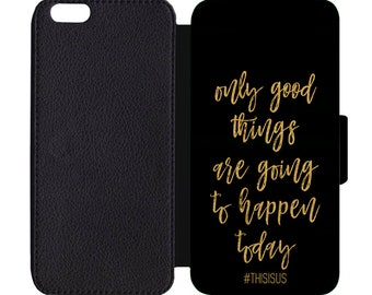 This Is Us Quote Only Good Things Are Going To Happen Today Leather Flip Wallet Case Apple iPhone 5 5S SE 6 6S 7 7S 8 8S X Plus