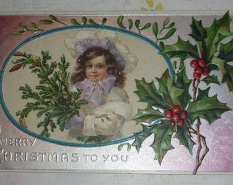 Pretty Little Girl With Pine Branch, Mistletoe and Holly Antique Christmas Postcard
