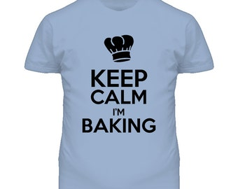 Keep Calm I'm Baking Funny T Shirt