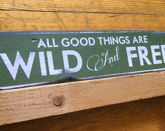 All Good Things Are Wild And Free, Handcrafted Rustic Wood Sign, Lodge & Cabin Signs, Mountain Decor for Home and Cabin, 1001