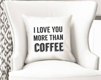 I love you more than coffee, throw pillow cover, funny husband gift, anniversary