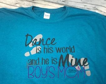 Dance is His World and He is Mine Custom T Shirt