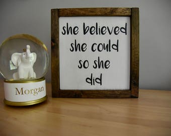She Believed She Could So She Did Wood Sign 9 X 9