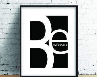 Be Awesome // Printable Art // Wall Art // Art Print // Home Decor // Instant Download // Wall Hanging // Inspirational Print