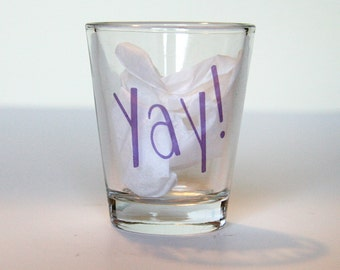 SALE - Shot Glass - Yay! - Party Favor - Gift