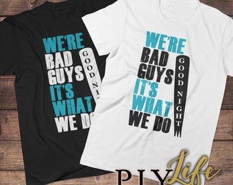 We're Bad Guys It's What We Do Harley Quinn Quote Shirt Men T-shirt Women T-Shirt Unisex Tee Printed on Demand DTG