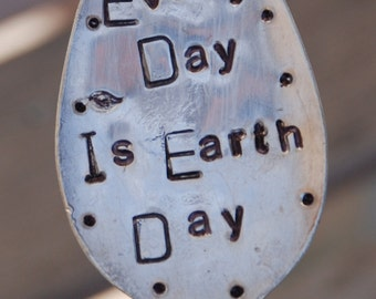 Every Day is Earth Day hand stamped Garden Art  plant marker ~ Vintage Spoon