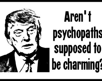 New Black and White Sticker Funny Anti Donald Trump Aren't Psychopaths Supposed To Be Charming Election President