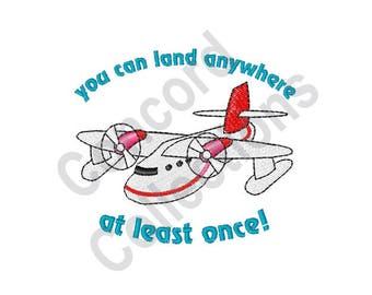 Sea Plane - Machine Embroidery Design, You Can Land Anywhere At Least Once!