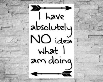 I Have Absolutely No Idea What I Am Doing Vinyl Sign, Funny Sign, New Job Sign, Parenting Sign, Vinyl Home Decor, Made To Order, Parenting