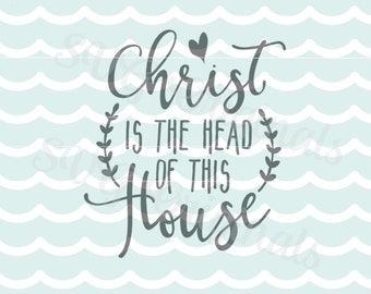 Christ is the Head of this House Christian SVG Vector File. Beautiful for so many uses. Cricut Explore and more. Christian Religious SVG