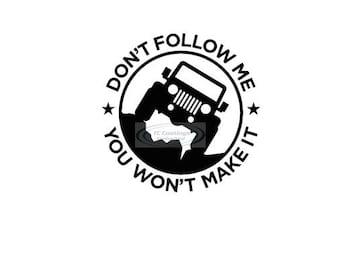 Jeep Don't Follow Me You Won't Make It Vinyl Graphic Decal