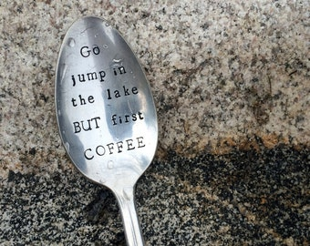 """Hand Stamped """"Go jump in the lake But FIRST coffee"""" Spoon, Vintage spoon hand stamped with your message"""