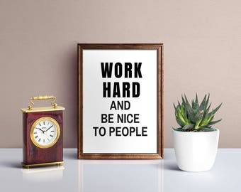 Work hard and be nice to people, Wall Art, Typography print, Motivational quotes, Instant Download,Inspirational quotes, Motivational poster