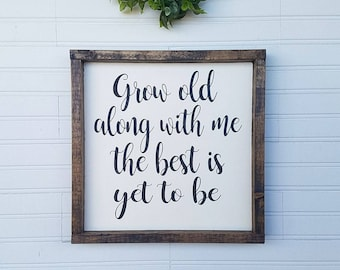 Grow old along with me the best is yet to be - framed wood sign - rustic home decor - farmhouse decor - gallery wall sign - anniversary gift