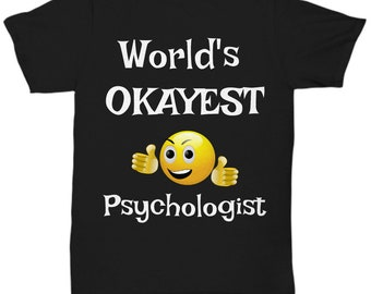 Worlds Okayest Psychologist Tees, Okayest Employee, Funny Employee Tees, Employee TShirts, Employee Gifts, Award, Birthday, Engagement, Gift