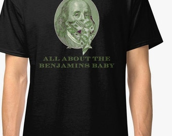 Dead Presidents Its All About The Benjamins Baby Benjamin Franklin Bank Robbing Shirt, Sweater, Hoodie, 100 Dollar Bill