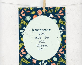 Wherever you are be all there Floral Digital Print / be all there floral digital printable/Floral digital printable