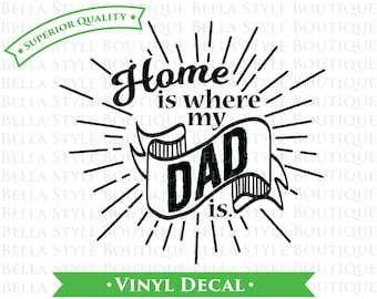 Home is where my Dad is Father's Day VINYL DECAL