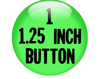 "1 CUSTOM 1.25"" BUTTON - create with the Deisgn-O-Matic"