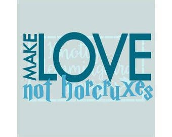 Make Love Not Horcruxes Harry Potter Cut File SVG