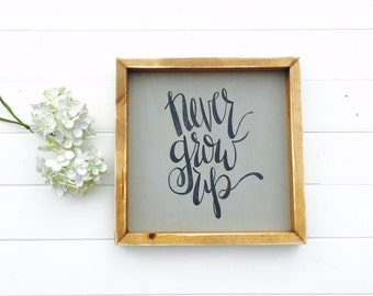 Never Grow Up | Small Rustic Sign | Home Decor | Mantle Sign | Gallery Wall