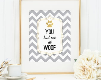 Dog quote print, you had me at woof dog print, dog quote printable, faux gold foil chevron lovely dog wall art great gift for dog owners