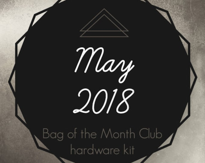 Bag of the Month Club - May 2018 Hardware Kit