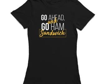 Go Haead And Go Ham Sandwich Women's T-shirt