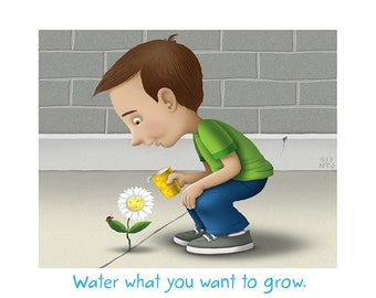 Water What You Want to Grow (print)