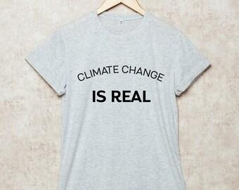 Climate Change is Real Shirt T Shirts Human Rights T-Shirt Grey White Black Size S , M , L , XL , 2XL , 3XL