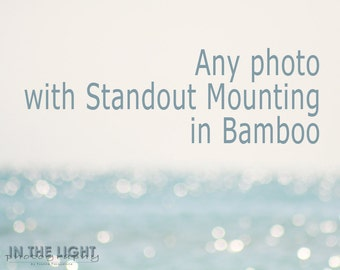 Any Photo - Bamboo Standout Mounting - Choose the Size