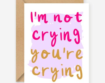 I'm not crying, you're crying, funny going away card, blank inside, recycled card