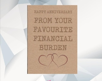 HAPPY ANNIVERSARY From Your Favourite Financial Burden, Happy Anniversary Card, Husband, wife, Boyfriend, Anniversary Card For Parents