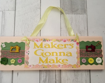 Makers Gonna Make, Door Plaque, Craft Gift, Door Sign, Plaque, Wall Hanger, Home Decor, Birthday, Gift For Her, Craft, Knitting, Sewing